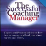 The Successful Coaching Manager: Theory and Practical Advice on How Best to Manage and Lead Your Direct Reports and Teams